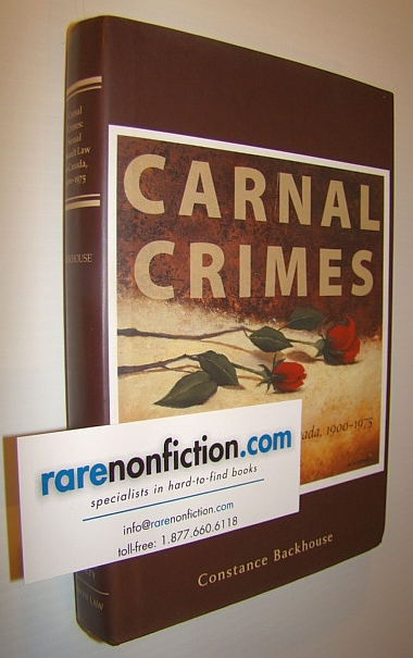 Carnal Crimes: Sexual Assault Law in Canada, 1900-1975, Backhouse, Constance