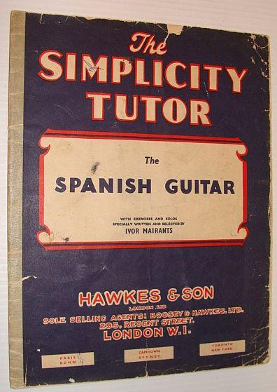 MAIRANTS, IVOR - The Simplicity Tutor - the Spanish Guitar