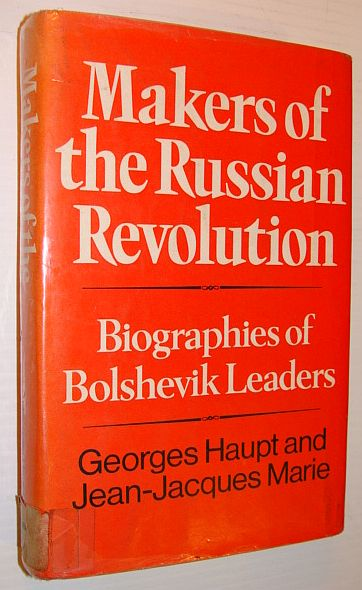 Makers of the Russian Revolution: Biographies of Bolshevik Leaders, Haupt, Georges