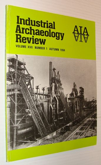 Industrial Archaeology Review, Volume XVII, Number 1, Autumn 1994, Multiple Contributors
