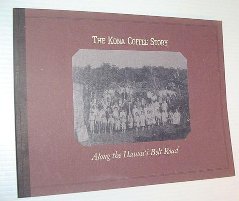 The Kona Coffee Story: Along the Hawai'I Belt Road, Kikumura-Yano, Akemi; Azuma, Eiichiro; Iki, Darcie C.; Sogi, Francis Y.; Japanese American National Museum (Los Angeles, Calif.)