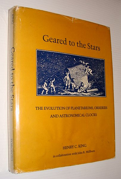 Geared to the Stars: The Evolution of Planetariums, Orreries, and Astronomical Clocks, Henry C. King