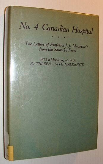Image for Number 4 Canadian Hospital: The Letters of Professor J.J. Mackenzie from the Salonika Front