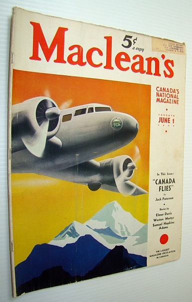Maclean's - Canada's National Magazine, June 1, 1939 - Trans-Canada Airlines (TCA) Takes to the Air!, Davis, Elmer; Adams, Samuel Hopkins; Martyr, Weston; Williams, Ben Ames; Paterson, Jack; Edwards, Frederick; Baxter, A. Beverley; Bustan, Gordon; Gourlay, F.E.B.; Dickie, Francis; Pease, Mary Agnes; Ashbery, Henry; Campbell, Helen G.