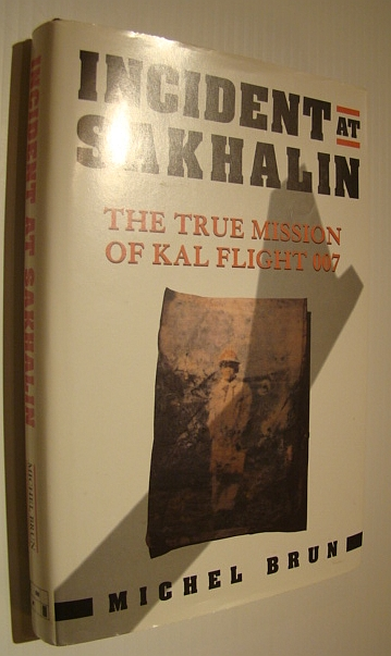 Incident at Sakhalin: The True Mission of KAL Flight 007, Brun, Michel