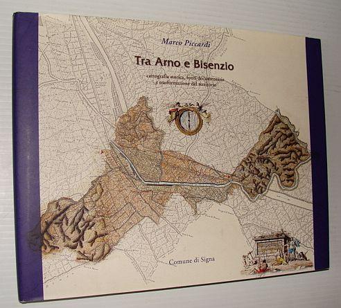 Image for Tra Arno e Bisenzio: Cartografia Storica, Fonti Documentarie e Trasformazione Del Territorio