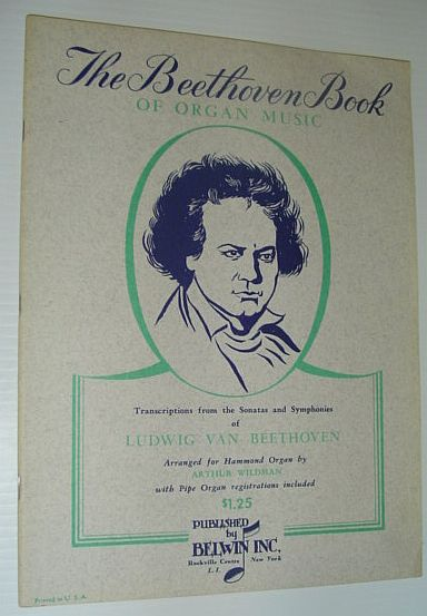 Image for The Beethoven Book of Organ Music: Transcriptions from the Sonatas and Symphonies of Ludwig Van Beethoven Arranged for Hammond Organ with Pipe Organ Registrations Included