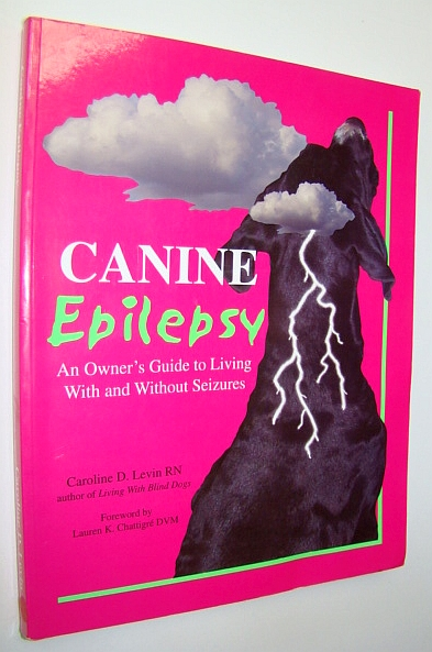Canine Epilepsy: An Owner's Guide to Living With and Without Seizures, Levin, Caroline D.