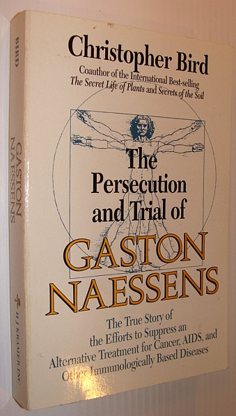 Image for The Persecution and Trial of Gaston Naessens: The True Story of the Efforts to Suppress an Alternative Treatment for Cancer, AIDS, and Other Immunologically Based Diseases