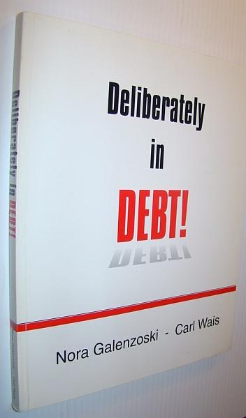Deliberately in Debt!, Galenzoski, Nora; Wais, Carl