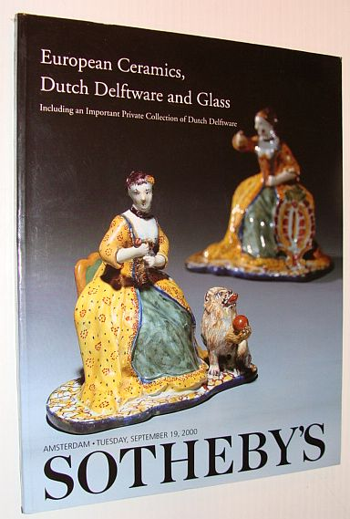 Image for Sotheby's - European Ceramics, Dutch Delftware and Glass, Including an Important Private Collection of Dutch Delftware, Amsterdam, 19 September 2000