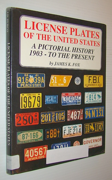 License Plates of the United States: A Pictorial History 1903-To the Present, Fox, James K.