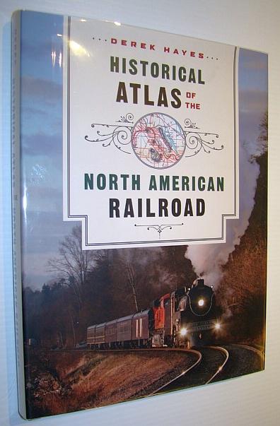 Historical Atlas of the North American Railroad, Hayes, Derek