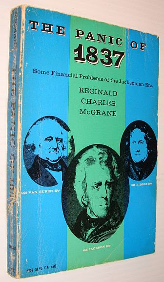 The Panic of 1837: Some Financial Problems of the Jacksonian Era, McGrane, Reginald Charles