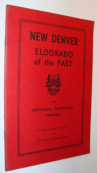 New Denver (British Columbia) - Eldorado of the Past: With Centennial Celebration Program 1858-1958, Harris, Nancy; Hawthorne, Frances: Editors