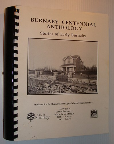 Burnaby (British Columbia) Centennial Anthology - Stories of Early Burnaby, Pride, Harry; Boulanger, Annie; Colclough, Marjorie; Froese, Barbara; Lowe, Les Lee