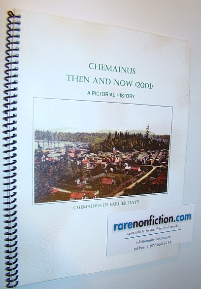 Chemainus Then and Now (2001) - Chemainus in Earlier Days - A Pictorial History, Book Committee