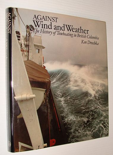 Against Wind and Weather: The History of Towboating in British Columbia, Drushka, Ken