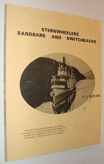 Image for Sternwheelers, Sandbars and Switchbacks: A Chronicle of Steam Transportation in the British Columbia Waterways of the Columbia River System 1865 to 1965