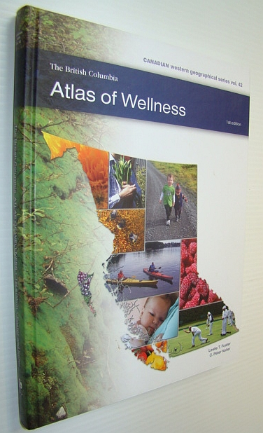 Image for The British Columbia Atlas of Wellness (Canadian Western Geographical Series,)