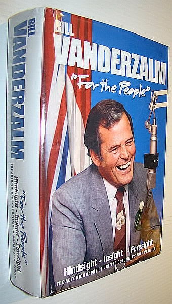 """Image for Bill Vanderzalm (Vander Zalm) """"For the People"""": Hindsight - Insight - Foresight"""