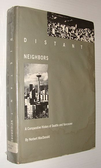 Distant Neighbors: A Comparative History of Seattle and Vancouver, Macdonald, Norbert