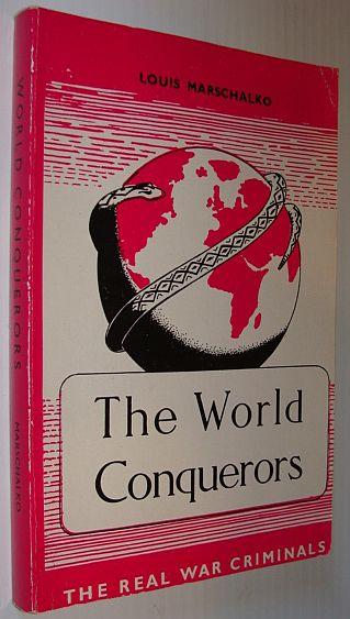 MARSCHALKO, LOUIS; SURANY, A. - TRANSLATOR - The World Conquerors - the Real War Criminals