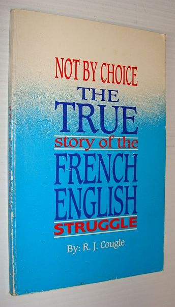 Image for Not by choice: The true story of the French-English struggle