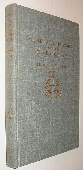 Monetary Theory and the Trade Cycle, Hayek, Friedrich A. von