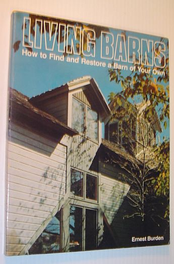 Living Barns: How to Find and Restore a Barn of Your Own, Burden, Ernest