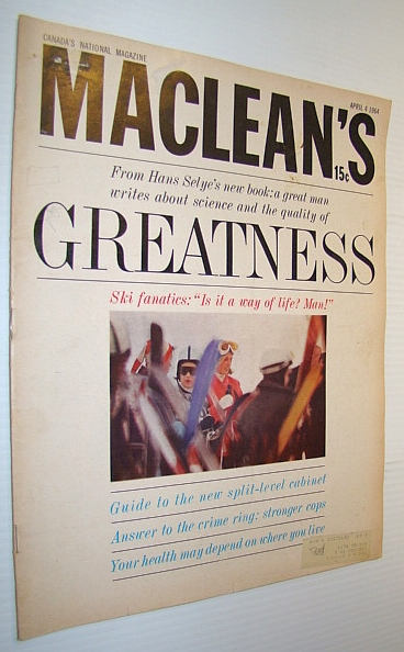 Maclean's, Canada's National Magazine, April 4, 1964 - A Weekend with the Ski Fanatics, Selye, Dr. Hans; Fraser, Blair; Phillips, Alan; Sclanders, Ian; Gray, Grattan; Newlands, Don; Taaffe, Gerald; Newman, Peter C.; Lefolii, Ken; Fulford, Robert