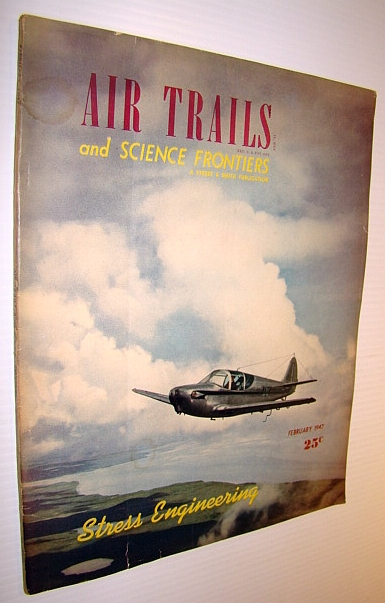 Air Trails and Science Frontiers Magazine, February 1947 - Willy Ley Article on Rocket Test Stands, Ley, Willy; Close, Gilbert C.; St. Germain, Arthur V.; Stratemeyer, Lieut.-General George E.; Pope, Alan; Huntington, Roger; Rolfe, Douglas; Hoyt, Comm. John R.; Hertzmark, Elliott S.; Campbell, John W.; et al