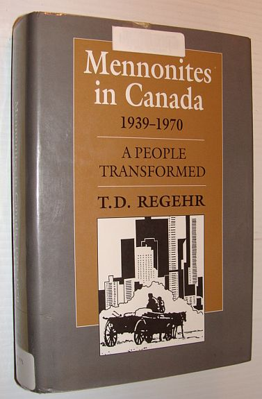 Mennonites in Canada, 1939-1970: A People Transformed, Regehr, T.D.