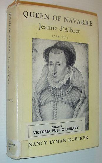 Jeanne d'Albret, Queen of Navarre: 1528-1572, Roelker, Nancy Lyman