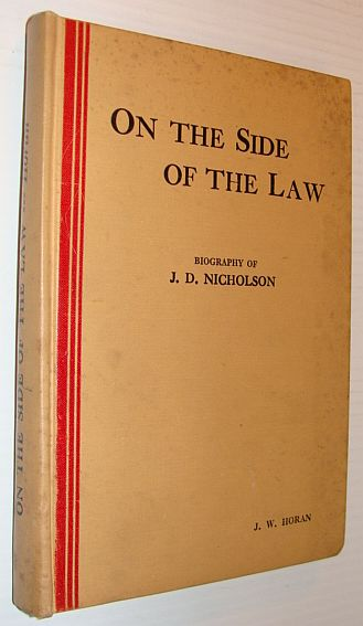 On the Side of the Law: The Biography of J.D. Nicholson, Formerly Assistant Superintendant, A.P.P. (Alberta Provincial Police), Horan, J.W.