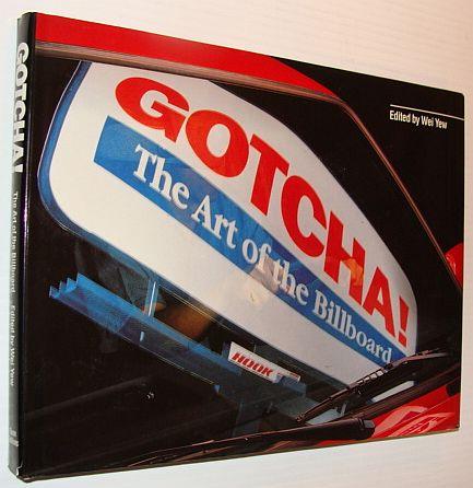 Gotcha!  the Art of the Billboard, Yew, Wei