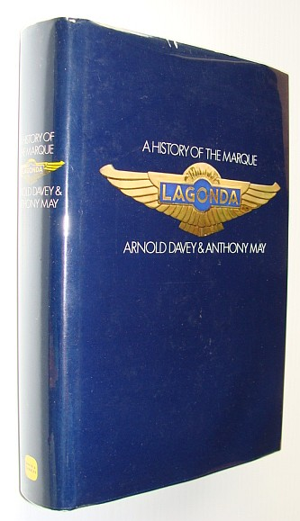 ARNOLD DAVEY; ANTHONY W. MAY - Lagonda, a History of the Marque