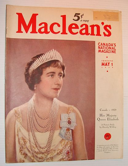 Maclean's - Canada's National Magazine, 1 May 1939 *Her Majesty Queen Elizabeth*, Multiple Contributors