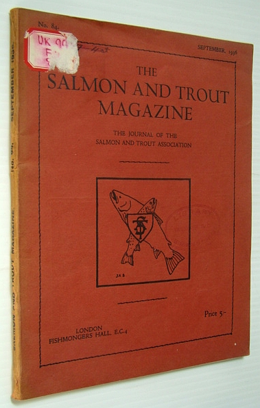 The Salmon and Trout Magazine - The Journal of the Salmon and Trout Association, Number 84, September 1936, Calderwood, W.L.; Mottram, Dr. J.C.; Platts, W.Carter; Nobbs, Percy E.; Gerrish, C. Stratton; Simpson, Jajor R.C.; Mottram, Dr. J.C.; Parrott, A.W.; Harle, T.G.A.; Kemp, C.; Macintyre, Dugald