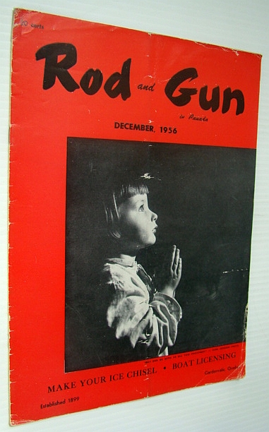Rod and Gun in Canada Magazine, December 1956 - Make Your Ice Chisel, Alford, M.E.; Ghent, A.W.; Morrison, J. Warcup; Fairley, Charles; Nicholson, H.P.; McGillen, Pete; Morrow, Les; Landis, C.S.; Gillese, J.P.; Frost, Rex