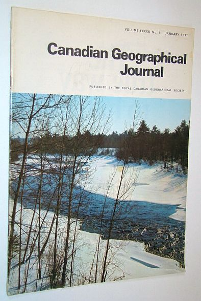 Canadian Geographical Journal, January 1971, Volume 82, No. 1 - Lonely Grave on Ellesmere Island / The Old Trail from Fort Carlton to the Prince Albert Settlement, Davies, Ivor G.; Friesen, Victor Carl; Kenney, G.I.; Ault, O.E.