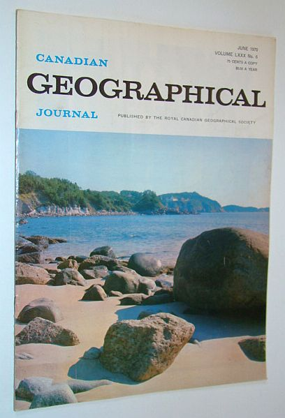 Canadian Geographical Journal, June 1970, Volume 80, No. 6 - Water Pollution and the Role of the Canada Centre for Inland Waters / Shuswap Log Salvage, Baird, D.M.; Harrington, Lyn; Clemson, Donovan; McDougall, Harry