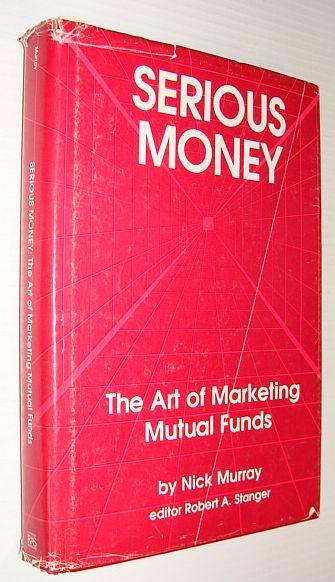 Serious Money: The Art of Marketing Mutual Funds, Nick Murray
