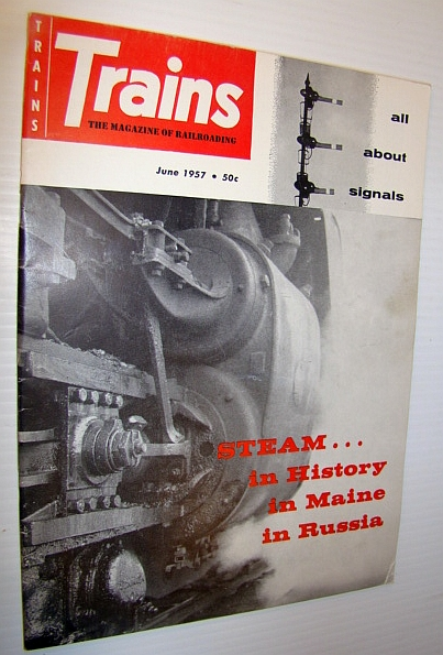 Trains - The Magazine of Railroading, June 1957 - Steam in History in Maine and Russia, Multiple Contributors