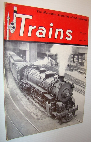 Trains - The Illustrated Magazine about Railroads, March 1950 - Cover Photo of the Texas & Pacific 4-8-2 No. 909 Leaving Dallas Westbound, Multiple Contributors