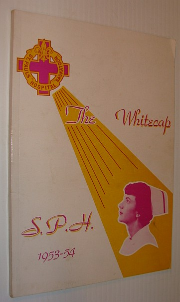 Image for The Whitecap 1953-54: Yearbook of S.P.H. - St. Paul's Hospital, Saskatoon, Saskatchewan