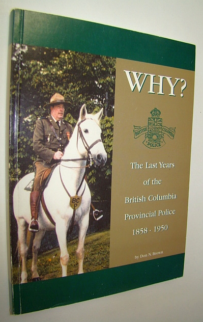 Image for Why : The Last Years of the British Columbia Provincial Police