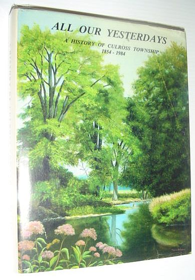 Image for All Our Yesterdays: A History of Culross Township (Bruce County, Ontario) 1854-1984