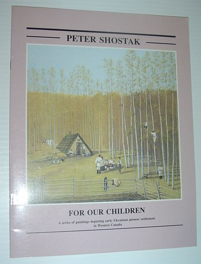 Image for For Our Children: a Series of Paintings Depicting Easrly Ukrainian Pioneer Settlement in Western Canada