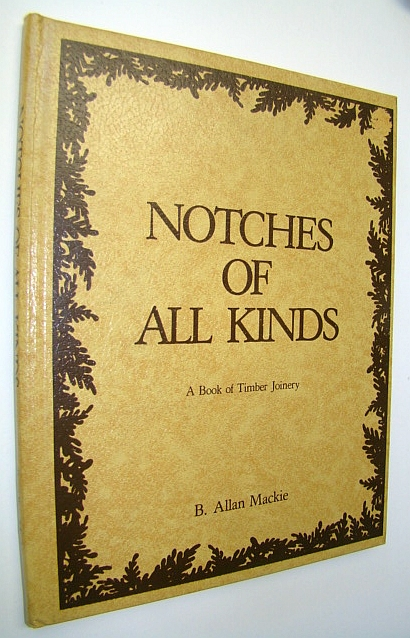 Image for Notches of All Kinds: A Book of Timber Joinery (1st Edition)